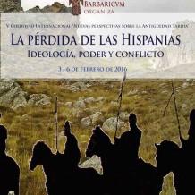 Nuevas Perspectivas sobre la Antigüedad Tardía: la Pérdida de las Hispanias. Ideología, poder y conflicto