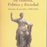 De Historia, Política y Sociedad, editado por la Real Academia de la Historia, León 21, Madrid (también en Visor, Isaac Peral 38 y Feria del Libro, casetas 157-158), 20 euros.